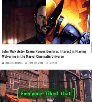 John Wick, Movies, and Tumblr: John Wick Actor Keanu Reeves Declares Interest in Playing  Wolverine in the Marvel Cinematic Universe  &Donald Edmonds O June 10, 2019 Movies  Everyone liked that srsfunny:  Keanu is the best