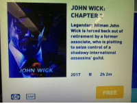 On yesterday's flight Me: so many movies I haven't seen! Also me: https://t.co/2lICFCacgE: JOHN WICK:  CHAPTER 2  Legendary hitman John  Wick is forced back out of  retirement by a former  associate, who is plotting  to seize control of a  shadowy international  assassins' guild.  JOHN WICK  2017 R 2h 2m  FREE  SAP On yesterday's flight Me: so many movies I haven't seen! Also me: https://t.co/2lICFCacgE