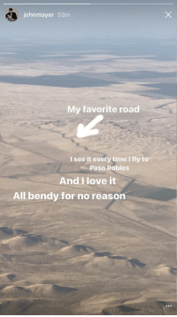 "John Mayer, Love, and Http: johnmayer 53m  My favorite road  I see it every time l fly to  Paso Robles  And I love it  All bendy for no reason <p>John Mayer&rsquo;s favorite road via /r/wholesomememes <a href=""http://ift.tt/2uvCjoa"">http://ift.tt/2uvCjoa</a></p>"