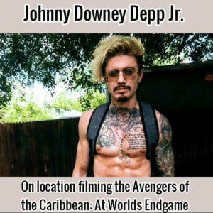 Avengers, The Avengers, and Caribbean: Johnny Downey Depp Jr.  On location filming the Avengers of  the Caribbean: At Worlds Endgame