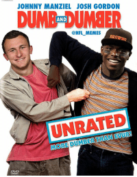Johnny Manziel, Josh Gordon, and Manziel: JOHNNY MANZIEL JOSH GORDON  DUMB UMBER  AND  ONFL MEMES  UNRATED Coming soon to a theater near you!