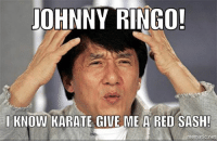 karate: JOHNNY RINGO!  I KNOW KARATE GIVE ME A RED SASH!  mematic net