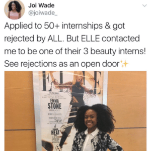 Reject rejections: Joi Wade  @joiwade  Applied to 50+ internships & got  rejected by ALL. But ELLE contacted  me to be one of their 3 beauty interns!  See rejections as an open door  汁  EMMA  STONE  HEAT Reject rejections