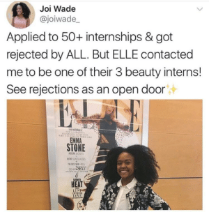 See rejections as an open door ❤️: Joi Wade  @joiwade_  Applied to 50+ internships & got  rejected by ALL. But ELLE contacted  me to be one of their 3 beauty interns!  See rejections as an open door  E NATURAL  EMMA  STONE  ETRG SUNGLASSES  SEXY  HEAT See rejections as an open door ❤️