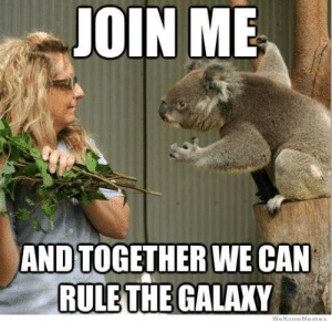 join.me, Galaxy, and Can: JOIN ME  AND TOGETHER WE CAN  RULE THE GALAXY  We KnowMemes