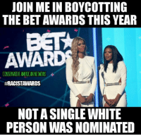 Memes, join.me, and White: JOIN ME IN BOYCOTTING  THE BET AWARDS THIS YEAR  AWA  CONSERVATIVE AMERICANNETWORK  #RACISTAWARDS  NOT A SINGLE WHITE  PERSON WAS NOMINATED ~ Ginger  Rowdy Conservatives