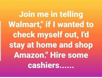 "Amazon, Dank, and Walmart: Join me in telling  Walmart,"" if I wanted to  check myself out, I'd  stay at home and shop  Amazon."" Hire some #jussayin"