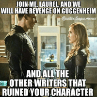 Funny, Memes, and Revenge: JOIN-ME, LAUREL, AND WE  WILL HAVE REVENGE ON GUGGENHEIM  ustice league.menss  justice.league.memes  ANDALLTHE  OTHER WRITERS THAT  RUINED YOUR CHARACTER Funny how The Flash has already made a more comic accurate version of Black Canary than Arrow ever did 🐸🍵 -Nightwing