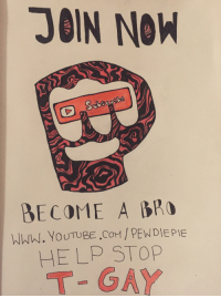 Www Youtube Com: JOIN NOW  BECOME A BRO  Www. YoUTUBE .COM PEWDIEPIE  HELP STOP  T- GAY