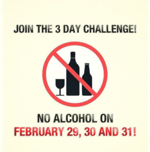 Good luck!: JOIN THE 3 DAY CHALLENGE!  NO ALCOHOL ON  FEBRUARY 29, 30 AND 31! Good luck!