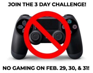 Will u join the challenge?: JOIN THE 3 DAY CHALLENGE!  NO GAMING ON FEB. 29, 30, & 31! Will u join the challenge?