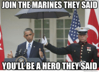 they said: JOIN THE MARINES THEY SAID  YOUTLLBE HERO THEY SAID  We Know Memes