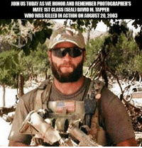 Memes, Today, and 🤖: JOIN US TODAY AS WE HONOR AND REMEMBER PHOTOGRAPHER'S  MATE 1ST CLASS [SEALD DAVID M.TAPPER  WHO WAS KILLED IN ACTION ON AUGUST 20,2003 Always Remembered