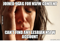 NSFW: JOINED 9GAG FOR NSFW CONTENT  CANT FINDANMLESBIAN NSFW  ACCOUNT  EMEFUL  OM
