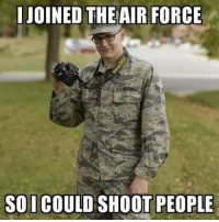 """He put the 'combat' in """"combat cameraman"""" by getting more head shots than the average sniper.: JOINED THE AIR FORCE  SO I COULD SHOOT PEOPLE He put the 'combat' in """"combat cameraman"""" by getting more head shots than the average sniper."""