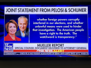 "News, American, and Fox News: JOINT STATEMENT FROM PELOSI & SCHUMER  whether foreign powers corruptly  interfered in our elections, and whether  unlawful means were used to hinder  that investigation. The American people  have a right to the truth. The  watchword is transparency.""  FOX  NEWS  MUELLER REPORT  SPECIAL COUNSEL DOCUMENT DELIVERED TO ATTORNEY GENERAL  FOX NEWS ALERT  channel  2COMMUNITYCHICK-FIL-A HAS FOUGHT ALLEGATIONS OF BEING ANTI-LGBTQ SINCE 2012, WHEN IT Oh you mean like Mexico, Honduras, El Salvador, Guatemala?"