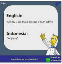 "God, Oh My God, and Cool: Joke  English;  ""Oh my God, that's so cool I must admit!""  Indonesia:  ""Anjaayy  Contact us:  Butuh bantuan penerjemahan?  LINE@Transletin"