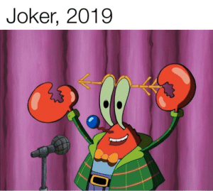Joker, Life, and SpongeBob: Joker, 2019 I used to think my life was a tragedy