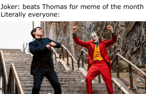 'JOKER' IS THE MEME OF THE MONTH SEPTEMBER 2019!: Joker: beats Thomas for meme of the month  Literally everyone: 'JOKER' IS THE MEME OF THE MONTH SEPTEMBER 2019!