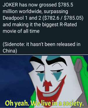 Good news: JOKER has now grossed $785.5  million worldwide, surpassing  Deadpool 1 and 2 ($782.6 $785.05)  and making it the biggest R-Rated  movie of all time  (Sidenote: it hasn't been released in  China)  Oh yeah. We live in a society. Good news