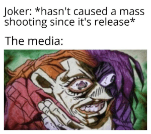 we live in a society: Joker: *hasn't caused a mass  shooting since it's release*  The media: we live in a society