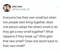 Judge: ok Sarah, you get custody of the kids Wife: nice Judge: Bryan you get to smell like lavender Husband: nice: jolly tyler  @That_Dude_TC  Everyone has their own smell but when  two people start living together, does  one person adopt the others smell or do  they get a new smell together? What  happens if they break up? Who gets  that new smell? Does one resort back to  their own smell? Judge: ok Sarah, you get custody of the kids Wife: nice Judge: Bryan you get to smell like lavender Husband: nice