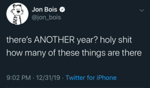 meirl: Jon Bois  @jon_bois  there's ANOTHER year? holy shit  how many of these things are there  9:02 PM 12/31/19 · Twitter for iPhone meirl