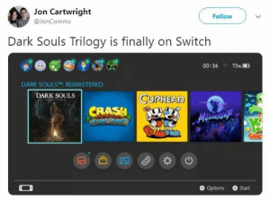Memes, Dark Souls, and 🤖: Jon Cartwright  @JonComm  Follow  Dark Souls Trilogy is finally on Switch  00:36 : 73%  DARK SOULS™-REMASTERED  DARK SOULS  CUPHEAD  CRASH  凸囚母*  O Options Start