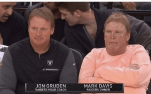 With all that money you'd think they have a stylist on their team or something: JON GRUDEN  MARK DAVIS  RAIDERS HEAD COACH  RAIDERS OWNER With all that money you'd think they have a stylist on their team or something