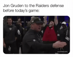 Jon Gruden.. https://t.co/cywS7R8cl0: Jon Gruden to the Raiders defense  before today's game:  L  @COMEDICNFL Jon Gruden.. https://t.co/cywS7R8cl0