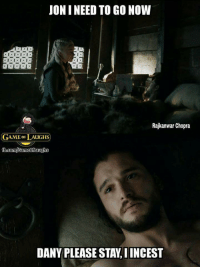 Memes, Game, and 🤖: JON I NEED TO GO NOW  Rajkanwar Chopra  GAME oF LAUGHS  DANY PLEASE STAY, I INCEST https://t.co/jM1dFlD58L