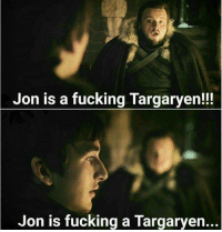 Fucking, That Escalated Quickly, and Escalated Quickly: Jon is a fucking Targaryen!!  Jon is fucking a Targaryen... That escalated quickly 😂 https://t.co/di8RTbJ13N