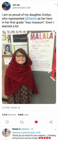 "Jay, Love, and Respect: Jon Jay  @Brewmaster CCB  I am so proud of my daughter, Evelyn,  who represented @Malala as her hero  in her first grade ""wax museum"". Even I  learned a lot  MALALA  7:12 PM-09 Nov 18  1,216 Retweets 8,605 Likes  Malala@Malala 7h  Replying to @Brewmaster.cCB  Thank you so much for your supportSending  all my love to my hero Evelyn  ご legends respect legends"
