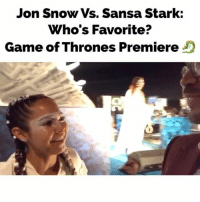 Game of Thrones, Memes, and Jon Snow: Jon Snow Vs. Sansa Stark:  Who's Favorite?  Game of Thrones Premiere Jon Snow or Sansa Stark? gameofthrones @raydiaz