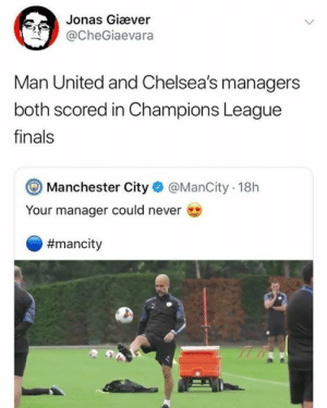 Finals, Memes, and Champions League: Jonas Giæver  @CheGiaevara  Man United and Chelsea's managers  both scored in Champions League  finals  Manchester City  @ManCity 18h  Your manager could never  He has a point to be fair