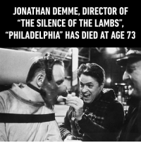 """9gag, Dank, and Philadelphia: JONATHAN DEMME, DIRECTOR OF  """"THE SILENCE OF THE LAMBS"""",  """"PHILADELPHIA HAS DIED AT AGE 73 Jonathan Demme was a craftsman, a storyteller and a magician in the art of cinema. https://9gag.com/gag/aBWoeZO?ref=fbpic"""