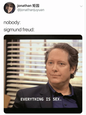 Meirl: jonathan HEE  @jonathanjuyuan  nobody:  sigmund freud:  EVERYTHING IS SEX. Meirl