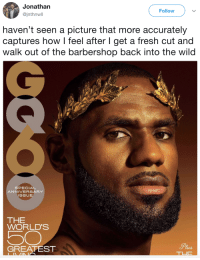 Barbershop, Blackpeopletwitter, and Fresh: Jonathan  @jnthnwll  Follow  haven't seen a picture that more accurately  captures how I feel after l get a fresh cut and  walk out of the barbershop back into the wild  SPECIAL  ANNIVERSARY  ISSUE  THE  WORLD'S  GREATEST  Plus <p>So Fresh and So Clean (via /r/BlackPeopleTwitter)</p>