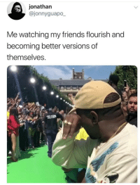 "Friends, Good, and Wholesome: jonathan  @jonnyguapo_  Me watching my friends flourish and  becoming better versions of  themselves <p>Good wholesome wholesomeness via /r/wholesomememes <a href=""https://ift.tt/2Iyadhm"">https://ift.tt/2Iyadhm</a></p>"
