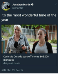 Cash Me Outside: : Jonathan Martin  @jmartNYT  It's the most wonderful time of the  year  Cash Me Outside pays off mom's $65,000  mortgage  dailymail.co.uk  5:09 PM 25 Dec 17