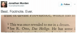 A Dream, Tumblr, and Best: Jonathan Murden  Follow  @JonathanMurden  Best. Footnote. Ever.  trine of dVIIIC FTOVIUCnce, wilC  n  1 This was once revealed to me in a dream.  See R. Otto, Das Heilige. He has some i  1:  1: serpentandstang: when in doubt, the citation of choice