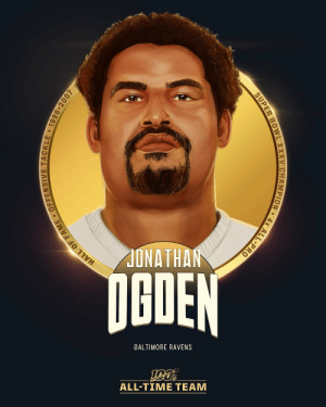 Jonathan Ogden is one of the seven offensive tackles selected to the #NFL100 All-Time Team!  😈 Super Bowl XXXV champion 😈 11x Pro Bowl 😈 4x First-team All-Pro 😈 NFL All-Decade Team of the 2000s https://t.co/tsbj6OZn7r: JONATHAN  NGDEN  BALTIMORE RAVENS  ALL-TIME TEAM  HALL OF FAME - OFFENSIVE TACKLE 1996-2007  SUPER BOWL XXXV CHAMPION • 4x ALL-PRO Jonathan Ogden is one of the seven offensive tackles selected to the #NFL100 All-Time Team!  😈 Super Bowl XXXV champion 😈 11x Pro Bowl 😈 4x First-team All-Pro 😈 NFL All-Decade Team of the 2000s https://t.co/tsbj6OZn7r