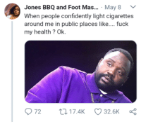Blackpeopletwitter, Cancer, and Fuck: Jones BBQ and Foot Mas.. May 8  When people confidently light cigarettes  around me in public places like.... fuck  my health ? Ok. <p>I didn't sign up for cancer (via /r/BlackPeopleTwitter)</p>