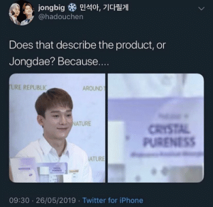 EXO memes: jongbig米민석아, 기다릴게  @hadouchen  Does that describe the product, or  Jongdae? Because...  URE REPUBLIC  AROUND  NATURE  CRYSTAL  PURENTSS  ATURE  09:30 26/05/2019 Twitter for iPhone EXO memes