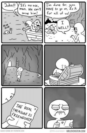 One piece ending revealed.: Jonn!! YIt's no use, I'm done for, o  Jonn!!man.  man. We cant HAVE to go on, do it  、save him! for all of us!  WILL!  ッ.  THE REAL  TREASURE IS  FRIENDSHIP  @MrLovenstein MRLOVENSTEIN.COM  GUEST COMIC BY ITSTHETIE COM One piece ending revealed.