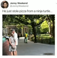 Funny, Pizza, and Ninja: Jonny Weekend  @JonnyWeekend  He just stole pizza from a ninja turtle 😂😂😂 Voilated.. funniest15 viralcypher funniest15seconds