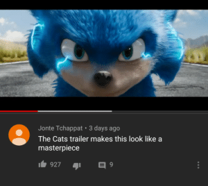 Owe apology to sonic and will smith: Jonte Tchappat 3 days ago  The Cats trailer makes this look like a  masterpiece  927 Owe apology to sonic and will smith