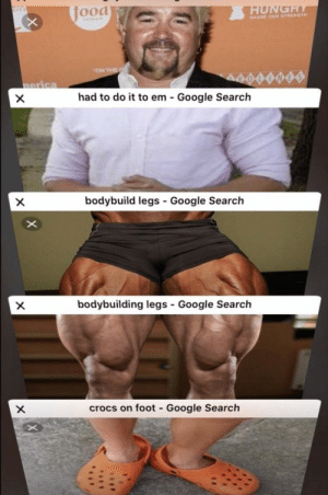 Alive, Crocs, and Google: Jood  CITY  HUNGHY  SHARE OUR STRENGTH  nelwerk  FON THE  nerica  had to do it to em Google Search  X  bodybuild legs Google Search  -  bodybuilding legs Google Search  crocs on foot  Google Search  X  X He's too powerful to be left alive!