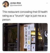 """Funny, Slick, and Jordan: Jordan Blok  @jordaanblok  This restaurant concealing their B health  rating as a """"brunch"""" sign is just me as a  person Y'all ain't slick 😂😂😂"""
