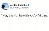 """U better delete those posts 👀: Jordan Coombe  @Jordan_Coombe  """"May the 4th be with you"""". - Virgins. U better delete those posts 👀"""